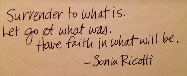 "quote ""surrender to what is. Let go of what was. Have faith in what will be."" —Sonia Ricotti"